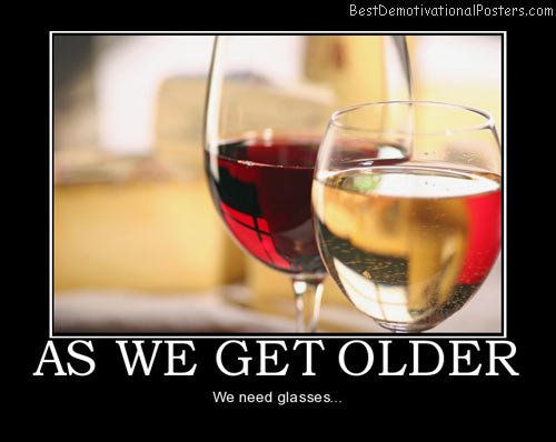 as-we-get-older-wine-glass-best-demotivational-posters