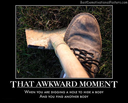 awkward-moment-dig-body-bury-best-demotivational-posters