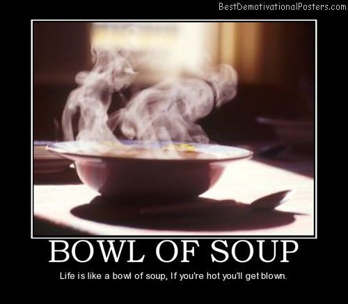 bowl-of-soup-hot-life-best-demotivational-posters