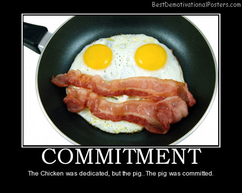 Commitment Chicken Pig Bacon Eggs: Bacon Demotivational Posters & Images