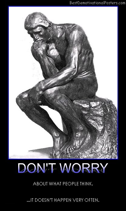 dont-worry-people-think-often-best-demotivational-posters