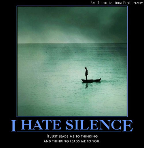 hate-silence-thinking-best-demotivational-posters