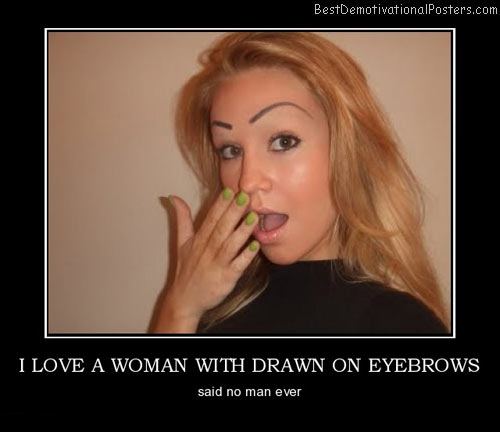 I Love A Woman With Drawn On Eyebrows