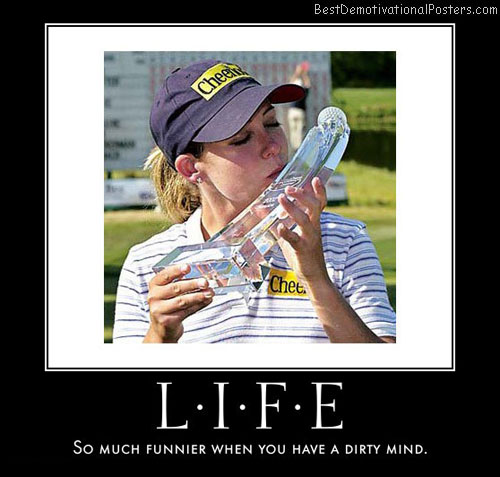 life-funnier-with-dirty-mind-best-demotivational-posters