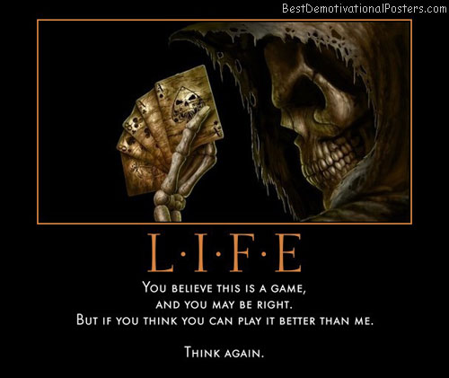 Quotes About Death And Life Stunning Life Is A Game  Demotivational Poster