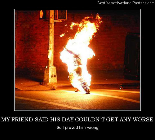man on-fire-best-demotivational-posters
