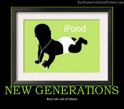 new-generations-funny-best-demotivational-posters