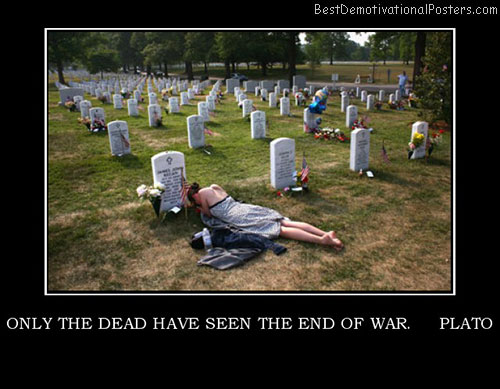 only-the-dead-have-seen-the-end-of-war-plato-memorial-best-demotivational-posters
