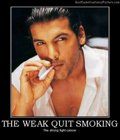the-weak-quit-smoking-fight-cancer-best-demotivational-posters