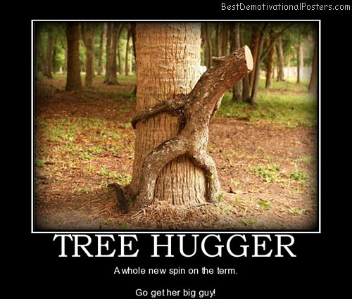 tree-hugger-best-demotivational-posters