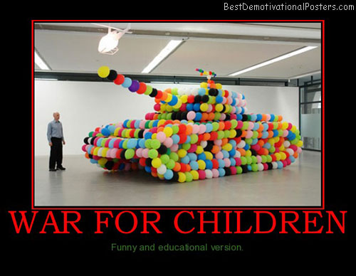 war-for-children-ballon-tank-education-best-demotivational-posters