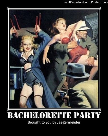 Bachelorette party best demotivational poster