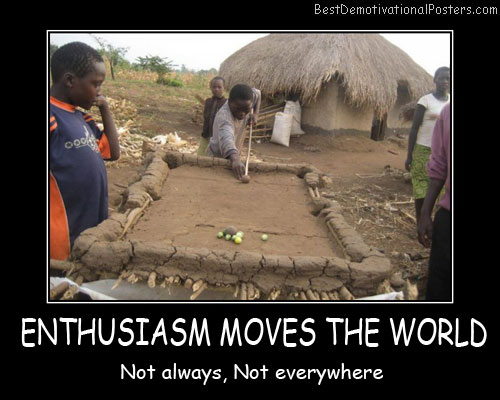 ENTHUSIASM MOVES THE WORLD best-demotivational-posters