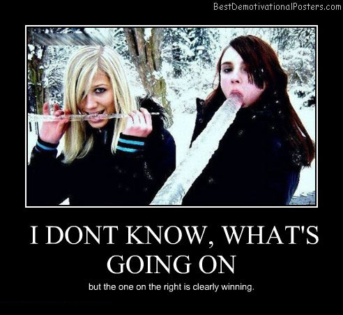 I-DONT KNOW, WHAT'S GOING ON best demotivational poster