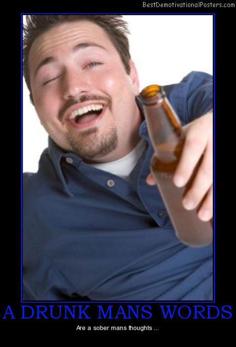 a-drunk-mans-words-sober-thoughts-best-demotivational-posters