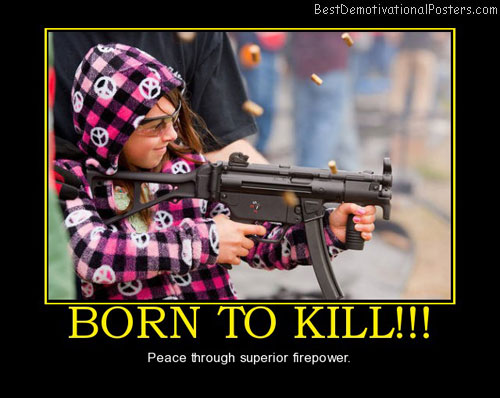 born-to-kill-guns-shooting-weapons-best-demotivational-posters