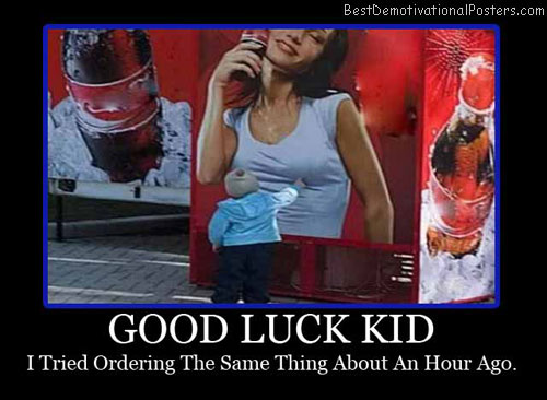 good luck kid coke-soda best-demotivational-posters