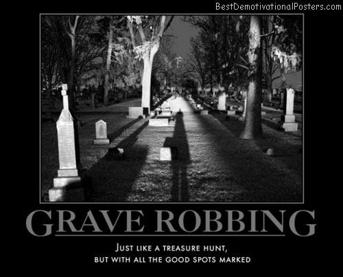 grave-robbing-treasure-hunt-best-demotivational-posters