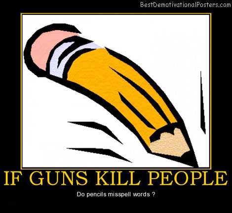 if-guns-kill-people-pencils-misspell-best-demotivational-posters