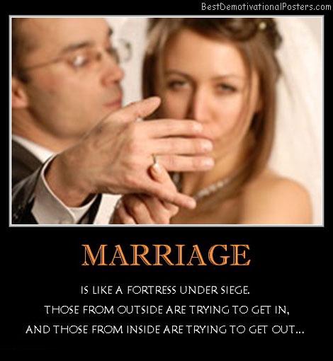 Marriage Is Like Fortress Under Siege