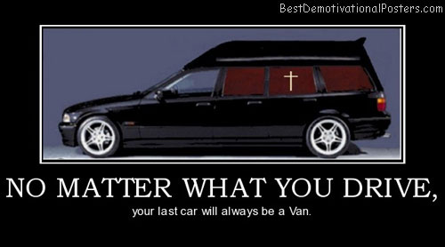 no-matter-what-you-drive-death-van-car-black-best-demotivational-posters