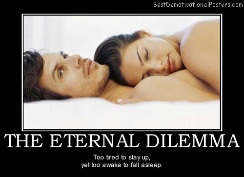 the-eternal-dilemma-tired-awake-asleep-best-demotivational-posters