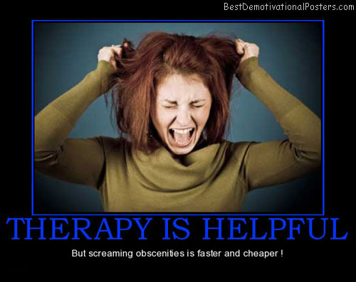 therapy-is-helpful-screaming-obscenities-best-demotivational-posters