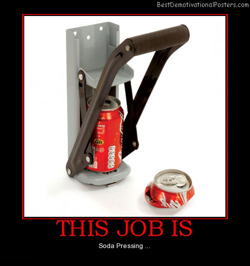 this-job-soda-pressing-best-demotivational-posters