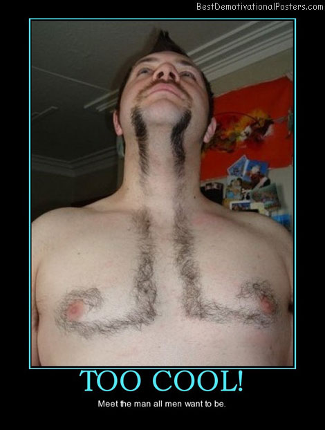 too-cool-moustache-hairy-chest-funny-best-demotivational-posters