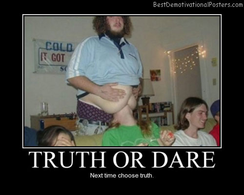 Truth-Or-Dare best-demotivational-posters