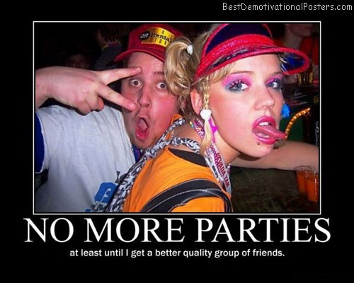 no more parties best-demotivational-posters