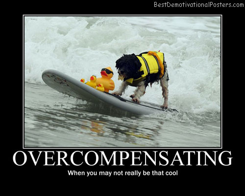 overcompensating cool best-demotivational-posters
