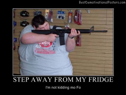 step away from my fridge best demotivational posters