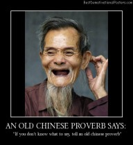 An Old Chinese Proverb Says