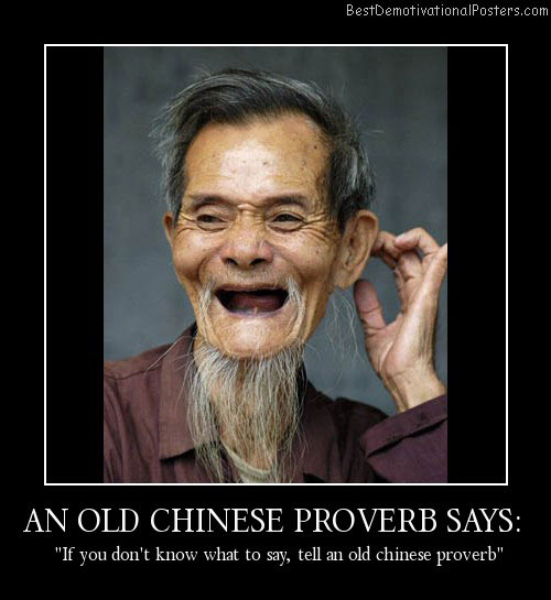 AN-OLD-CHINESE-PROVERB-SAYS Best Demotivational Posters