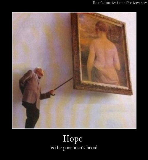 Hope Dies Last Best Demotivational Posters