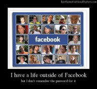 I Have a Life Outside Of Facebook Best Demotivational Posters