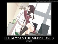It's Always The Silent Ones