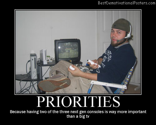 Priorities Game Consoles Best Demotivational Posters