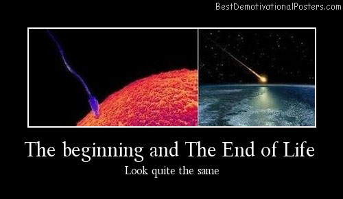 The Beginning And The End Of Life Best Demotivational Posters