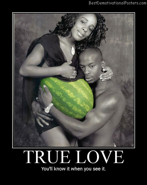 True Love watermelon Best Demotivational Posters