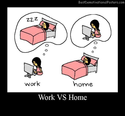 Work-Vs-Home Best Demotivational Posters