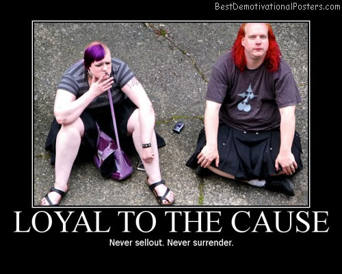 loyal to the cause best demotivational posters