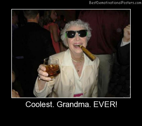 Coolest Grandma Ever Demotivational Posters