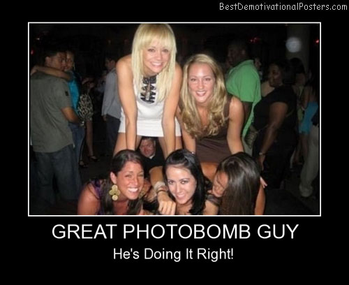Great Photobomb Guy Best Demotivational Posters