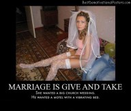 Marriage Is Always Give And Take Best Demotivational Posters