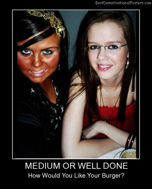 Medium Or Well Done Best Demotivational Posters