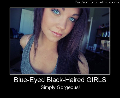 Blue-Eyed Black-Haired Girls Best Demotivational Posters