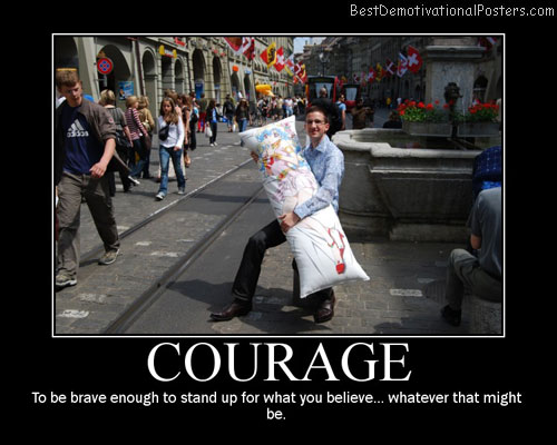 Courage Brave Best Demotivational Posters