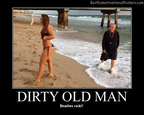 Dirty Old Man Best Demotivational Posters